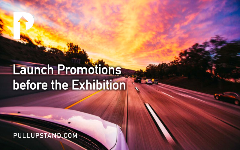 Launch Promotions before the Exhibition