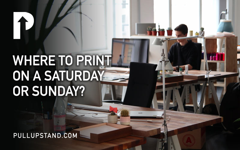 Where to Print on a Saturday and Sunday (during the weekend)