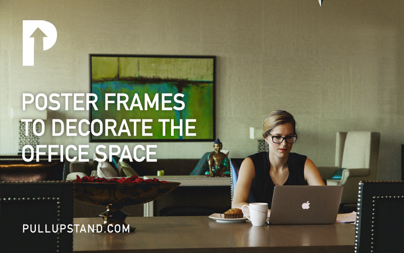 Poster Frames to Decorate the Office Space
