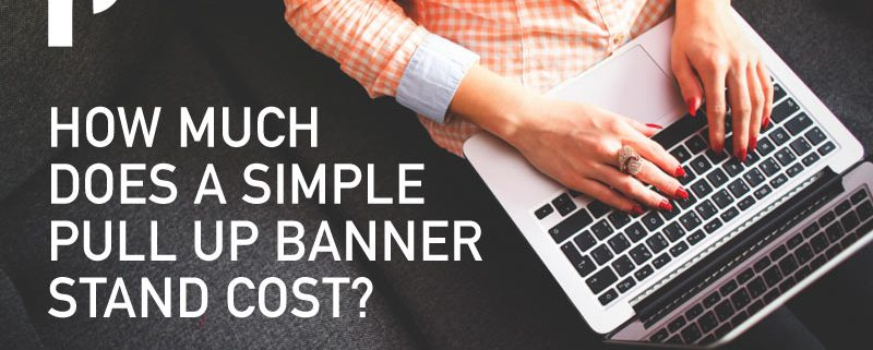 How much does a simple pull up banner stand cost?